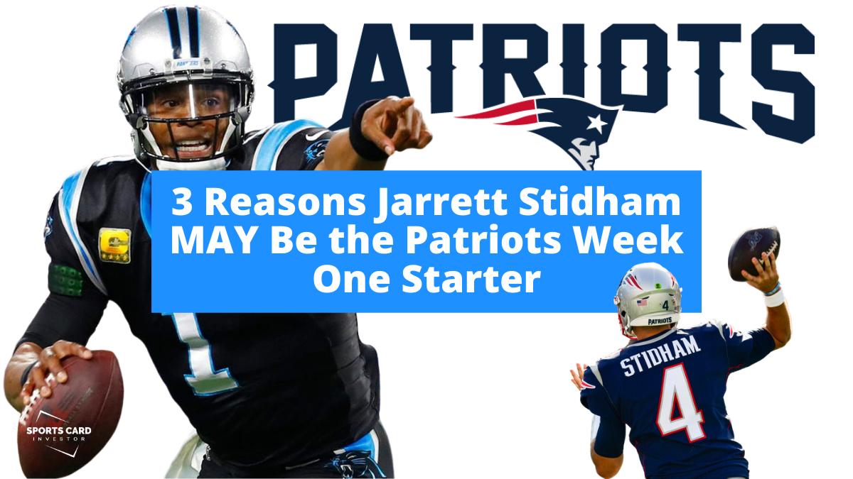 3 Reasons Jarrett Stidham May Be The Patriots Week One Starter Sports Card Investor